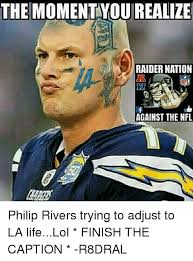 Philip Rivers Meme - the moment you realize raider nation nfl against the nfl philip