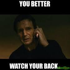 You Take That Back Meme - you better watch your back meme taken 4393 page 11 memeshappen
