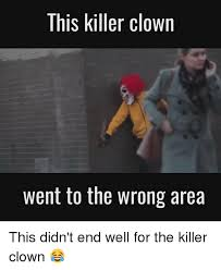 Funny Clown Meme - this killer clown went to the wrong area this didn t end well for