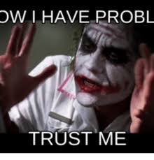 Trust Meme - dwi have probl trust me dwi meme on me me