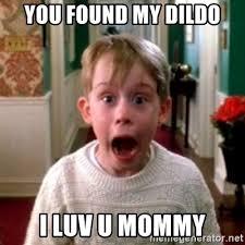 Meme Dildo - you found my dildo i luv u mommy home alone meme generator