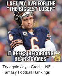 Nfl Fantasy Memes - i set my dvr for the the biggest loser it keeps recording bears