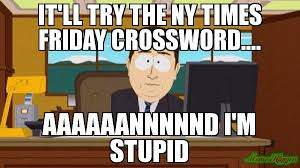 Meme Ny - it ll try the ny times friday crossword aaaaaannnnnd i m