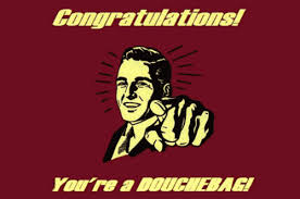 Douchebag Meme - congratulations you re a douchebag memes and comics
