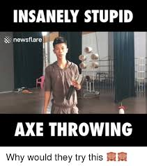 Axe Meme - 25 best memes about axe throwing axe throwing memes