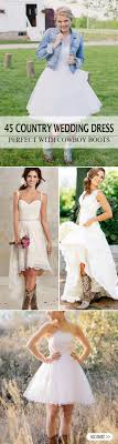 wedding dresses that go with cowboy boots 45 country wedding dress with cowboy boots or