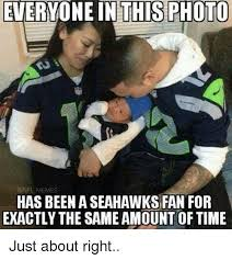 Seahawks Memes - everyone in this photo memes has beena seahawks fan for exactly