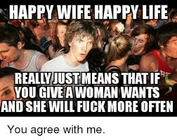 Happy Life Meme - happy wife happy life meme wife best of the funny meme