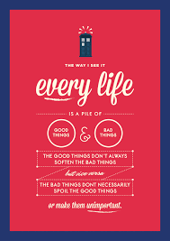 Bad Things Doctor Who Every Life Is A Pile Of Good Things And Bad Things