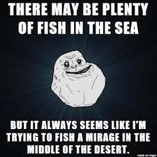 Fish In The Sea Meme - forever alone plenty of fish in the sea meme on imgur