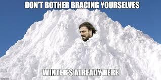 Winter Is Coming Meme Maker - winter imgflip