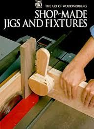 the best jigs and fixtures for your woodshop 37 projects that