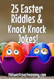25 easter riddles and knock knock jokes this west coast mommy