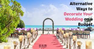 alternative ways to decorate your wedding on a budget miss