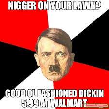 Nigger Meme - nigger on your lawn good ol fashioned dickin 5 99 at walmart meme