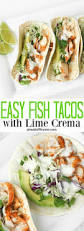 Healthy Fish Dinner Ideas Easy Fish Tacos With Lime Crema Recipe Easy Fish Tacos