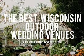 wisconsin wedding venues the best wisconsin outdoor wedding venues wisconsin wedding