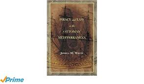 Ottoman Empire Laws Piracy And In The Ottoman Mediterranean