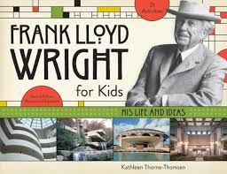 frank lloyd wright biography pdf frank lloyd wright for kids chicago review press