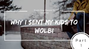 from one parent to another why i sent my kids to wolbi part 1