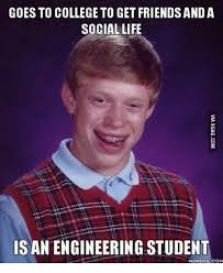 College Life Memes - goes to college to getfriends anda social life is an engineering