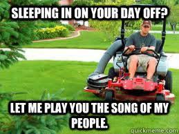 Lawn Mower Meme - song of my people lawnmower memes quickmeme