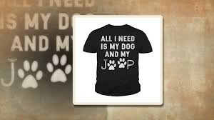 jeep shirt video 4k all i need is my dog and my jeep shirt tank top youtube