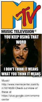 You Keep Using That Word Meme - music television you keep using that word i don t think it means