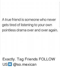 True Friend Meme - a true friend is someone who never gets tired of listening to your