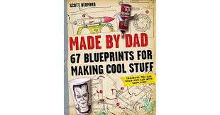 fun things for 67 years old made by dad 67 blueprints for making cool stuff projects you can
