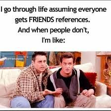 Friends Show Meme - friends memes