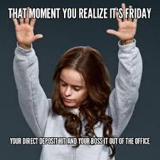 Its Friday Meme Funny - realize it s friday friday meme