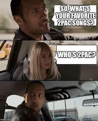 2pac Meme - the rock driving meme imgflip