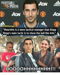 Mourinho Meme - football mkhitaryan mourinho is a more tactical manager than klopp