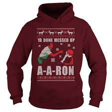 You Done Messed Up A - ya done messed up a a ron christmas sweater shirt and hoodie 2017