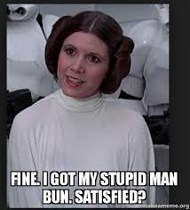 Princess Leia Meme - fine i got my stupid man bun satisfied princess leia man bun