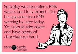 Pms Meme - so today we are under a pms watch but i fully expect it to be