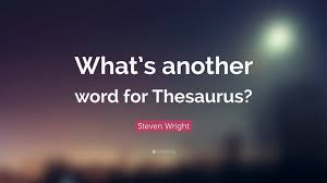 Thesaurus Beautiful by Steven Wright Quote U201cwhat U0027s Another Word For Thesaurus U201d 10
