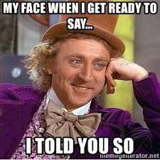 Told You So Meme - my face when i get ready to say i told you so willy wonka