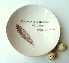 wedding quotes emily dickinson forever is composed of nows emily dickinson quote by neceramics