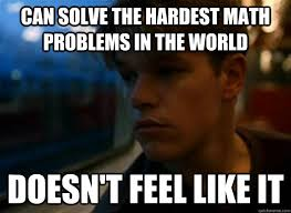 Math Problem Meme - can solve the hardest math problems in the world doesn t feel like
