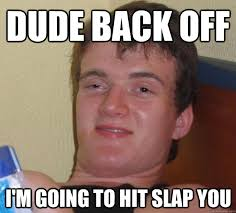 Back Off Meme - dude back off i m going to hit slap you 10 guy quickmeme