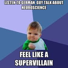 Neuroscience Meme - listen to german guy talk about neuroscience feel like a