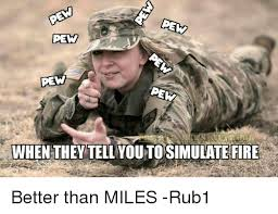 Pew Pew Meme - pew pew pew pew when they tellyoutosimulate fire better than miles