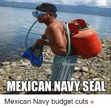 Navy Seal Meme - ispanigs l re mexican navy seal mexican navy budget cuts budget