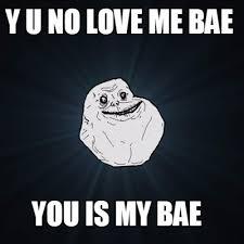Meme Generator Y U No - meme creator y u no love me bae you is my bae meme generator at