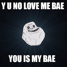 Why You No Love Me Meme - meme creator y u no love me bae you is my bae meme generator at