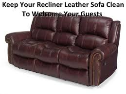 Leather Sofa Maintenance Your Recliner Leather Sofa Clean To Welcome Your Guests