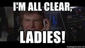 Solo Meme - i m all clear ladies han solo meme meme generator