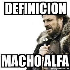 Meme Definicion - meme prepare yourself definicion macho alfa 22456210